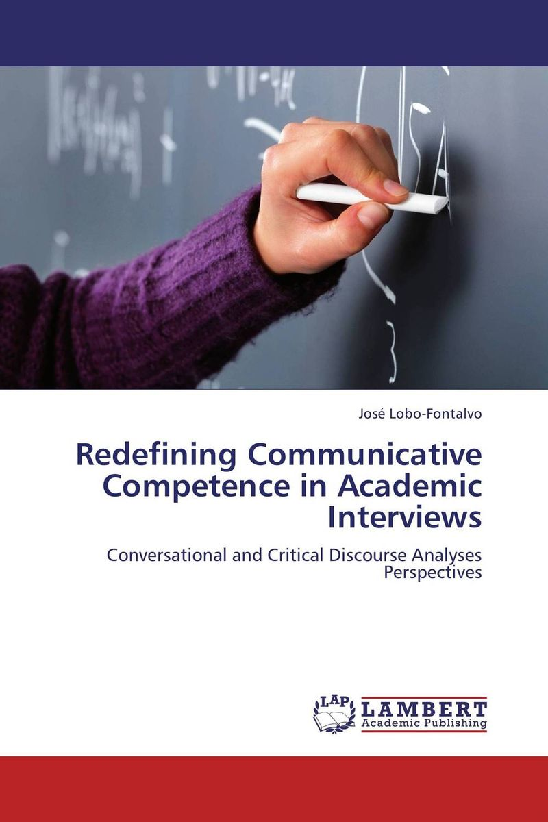Redefining Communicative Competence in Academic Interviews developing the communicative competence of second language speakers