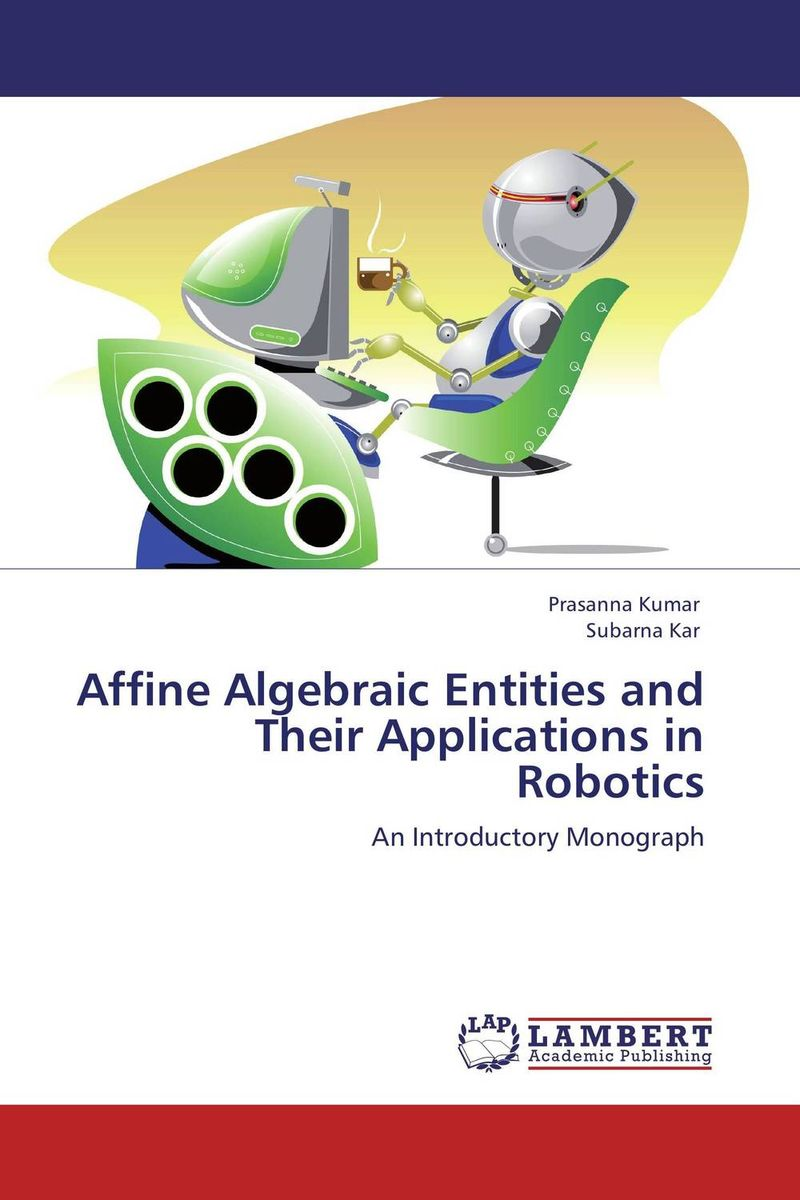 Affine Algebraic Entities and Their Applications in Robotics