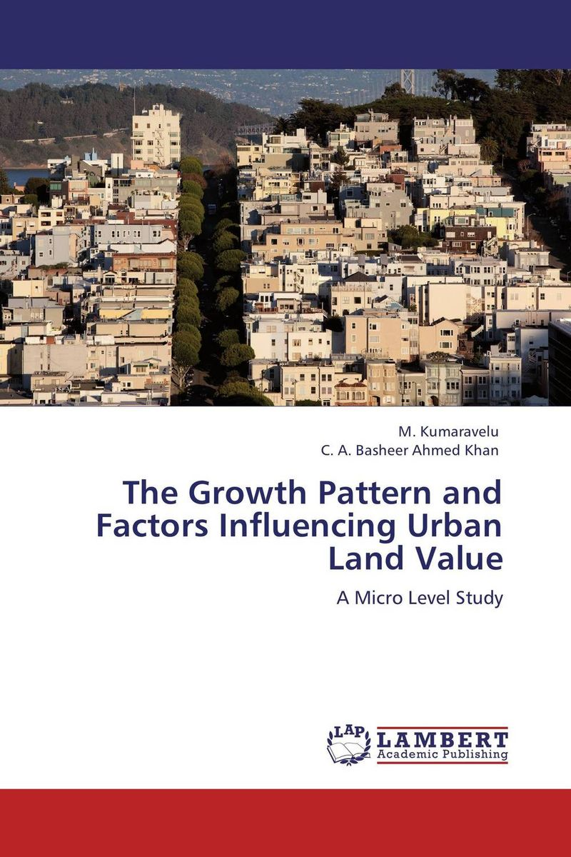 The Growth Pattern and Factors Influencing Urban Land Value land of savagery land of promise – the european image of the american