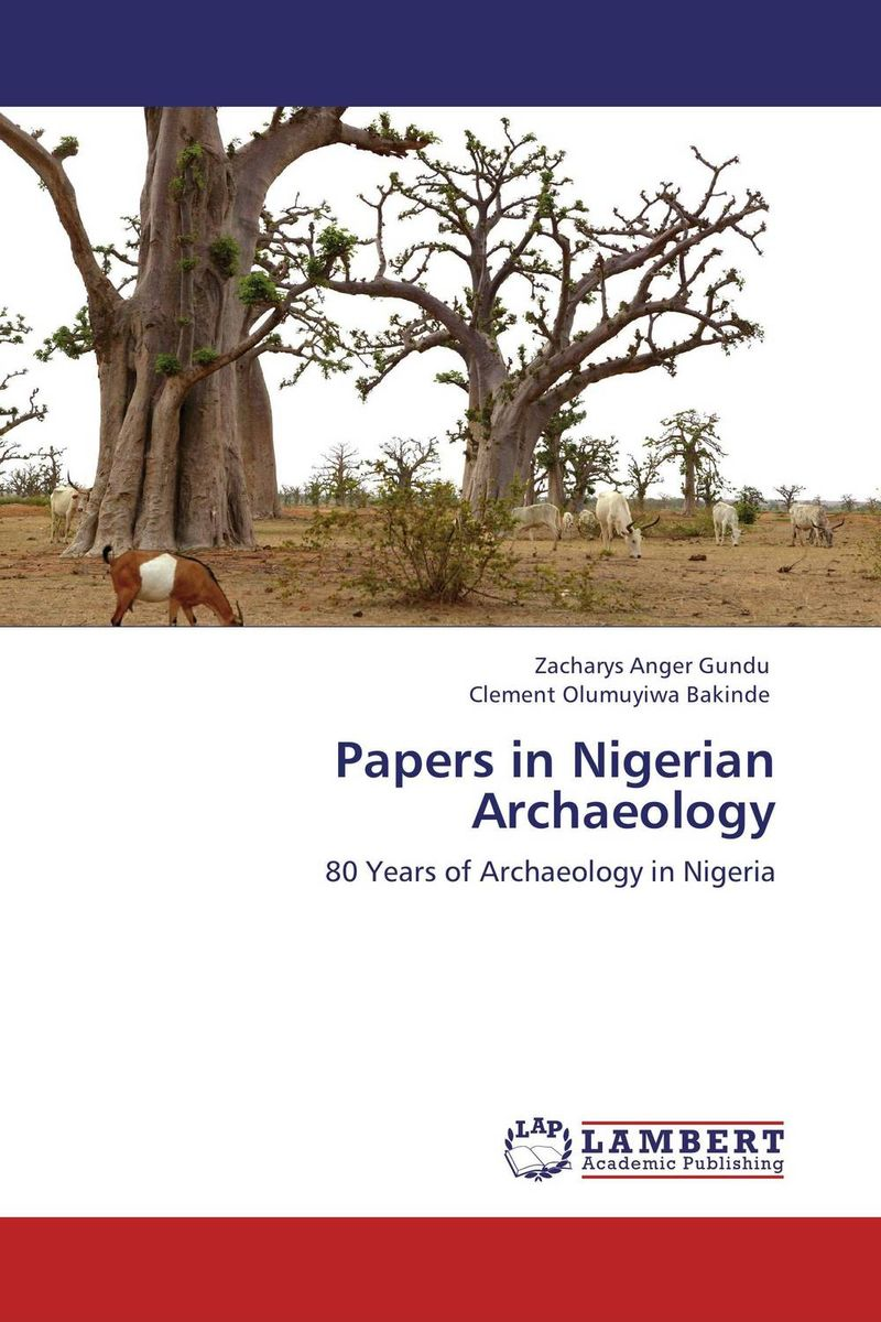 Papers in Nigerian Archaeology zacharys anger gundu and clement olumuyiwa bakinde papers in nigerian archaeology