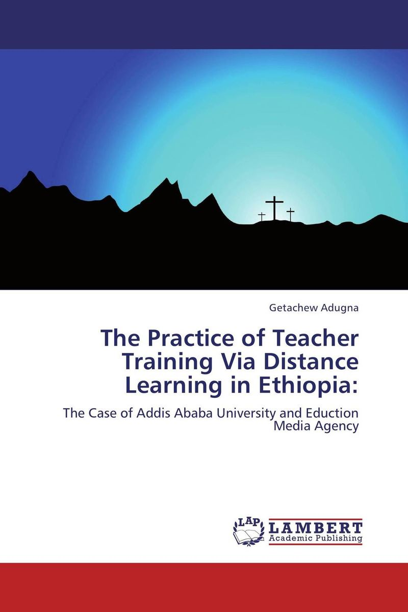 The Practice of Teacher Training Via Distance Learning in Ethiopia: