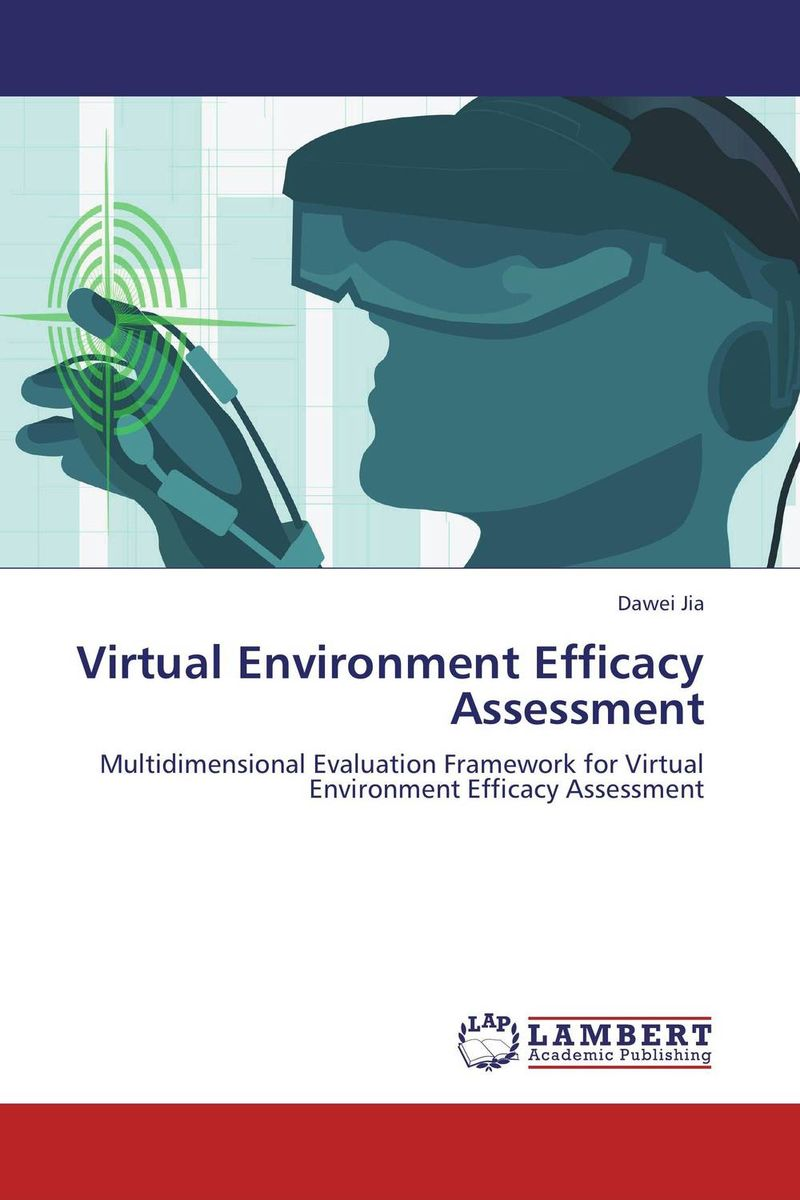 Virtual Environment Efficacy Assessment firas abdullah thweny al saedi and fadi khalid ibrahim al khalidi design of a three dimensional virtual reality environment