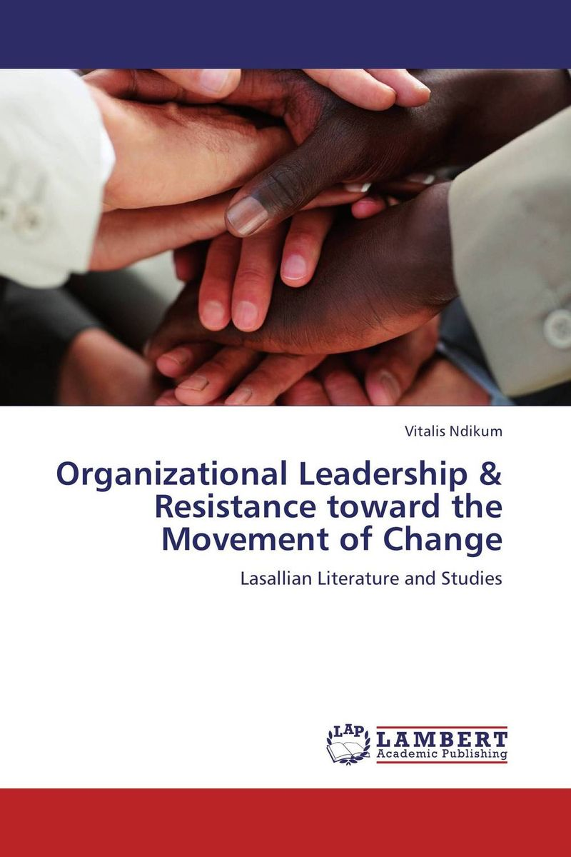 Organizational Leadership & Resistance toward the Movement of Change leadership effectiveness in organizational settings