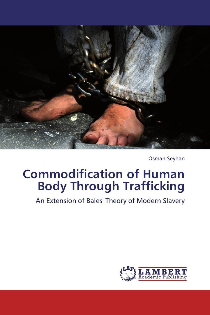 Commodification of Human Body Through Trafficking heroin organized crime and the making of modern turkey