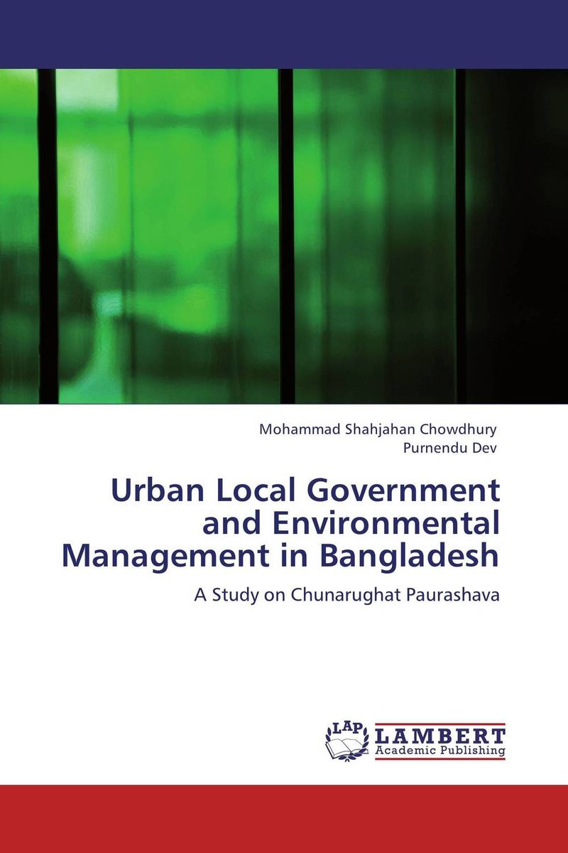 Urban Local Government and Environmental Management in Bangladesh huong phan reforming local government in vietnam