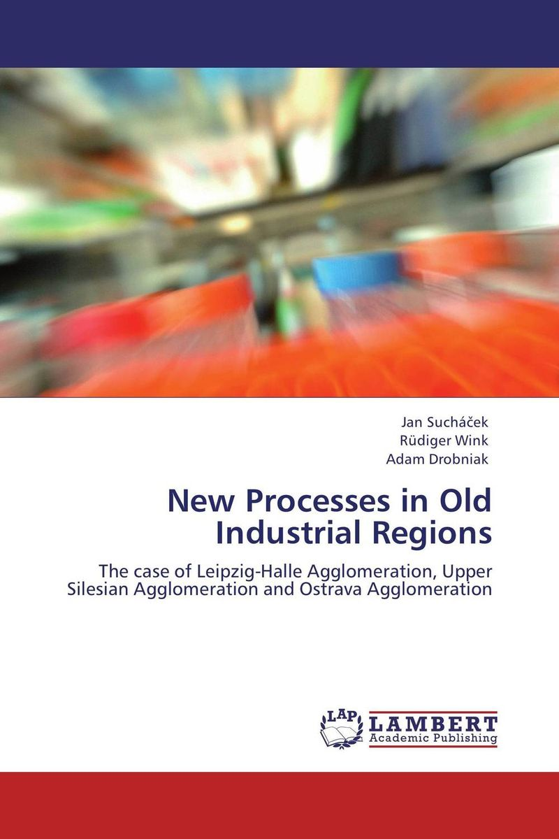 New Processes in Old Industrial Regions restructuring agriculture and adaptive processes in rural areas