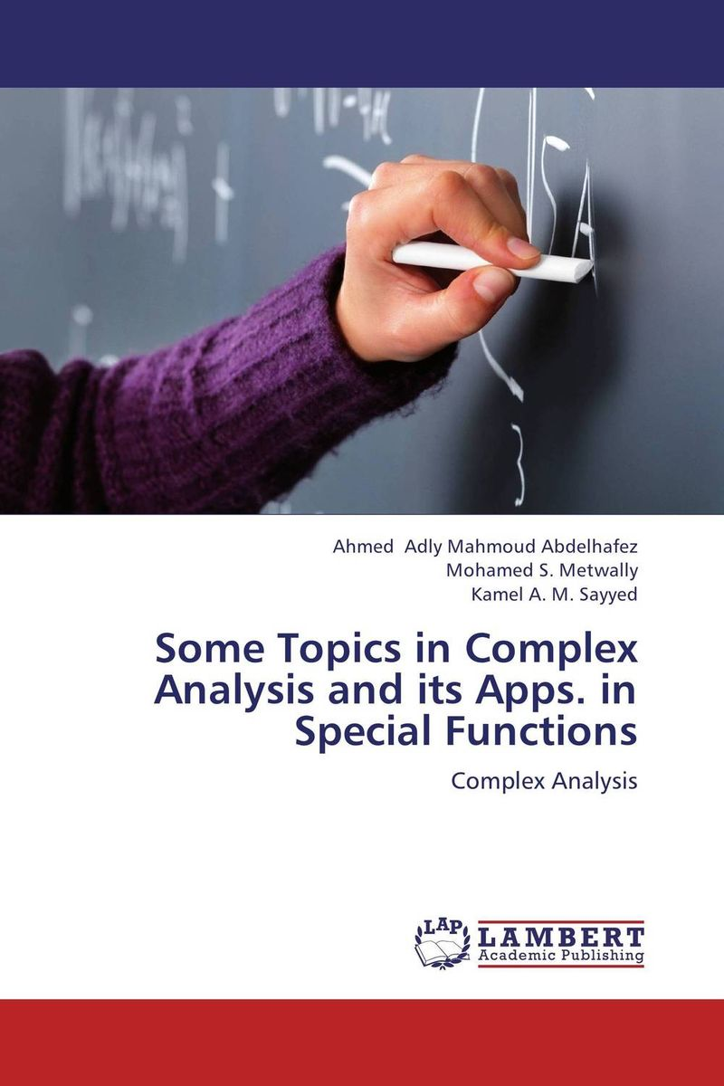 Some Topics in Complex Analysis and its Apps. in Special Functions special classes of analytic functions and their properties