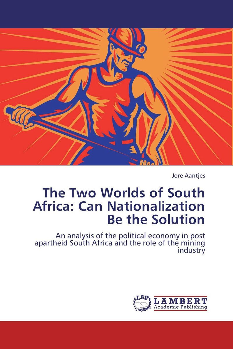 The Two Worlds of South Africa: Can Nationalization Be the Solution south african mnes in africa