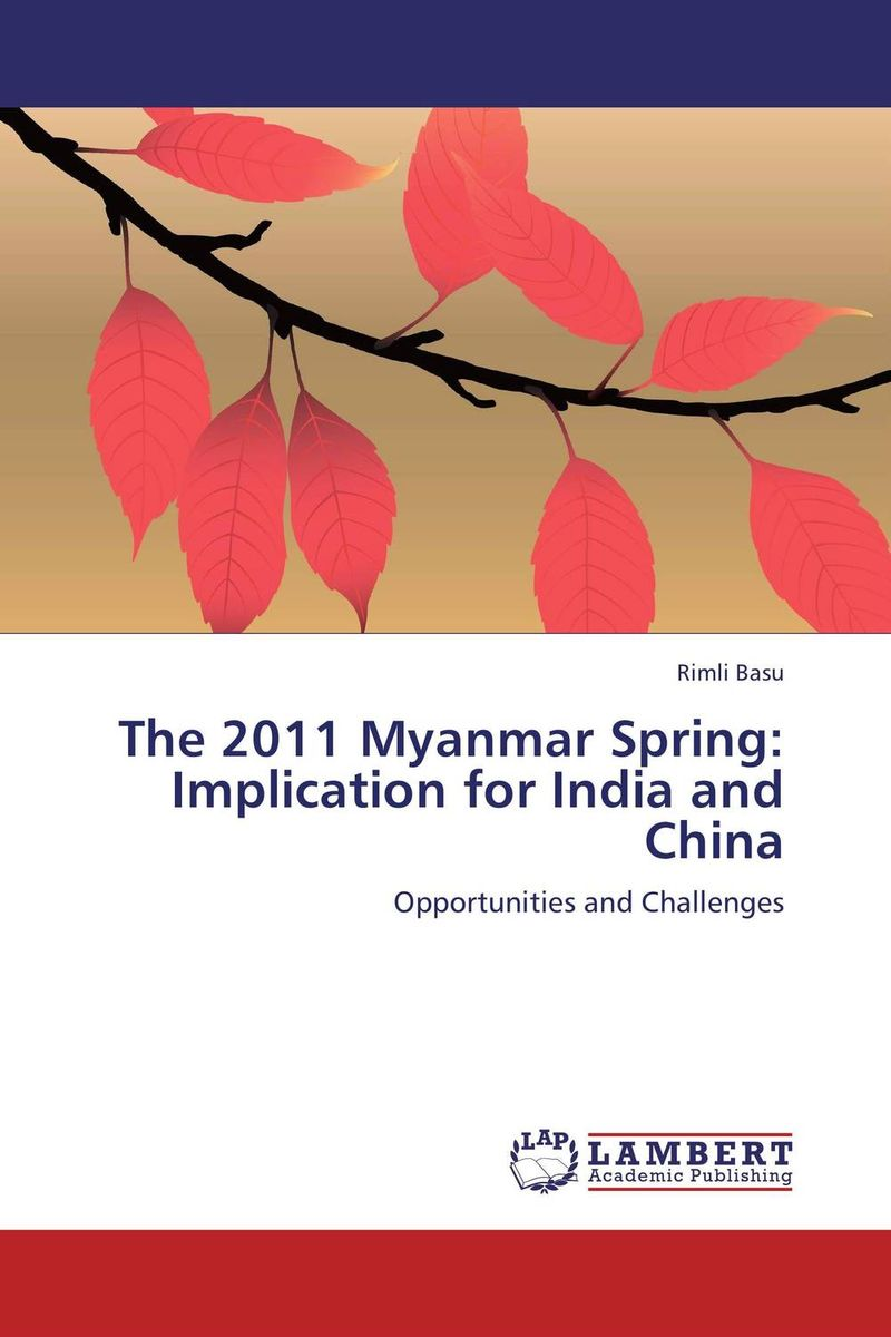 The 2011 Myanmar Spring: Implication for India and China china india relations and implications for pakistan