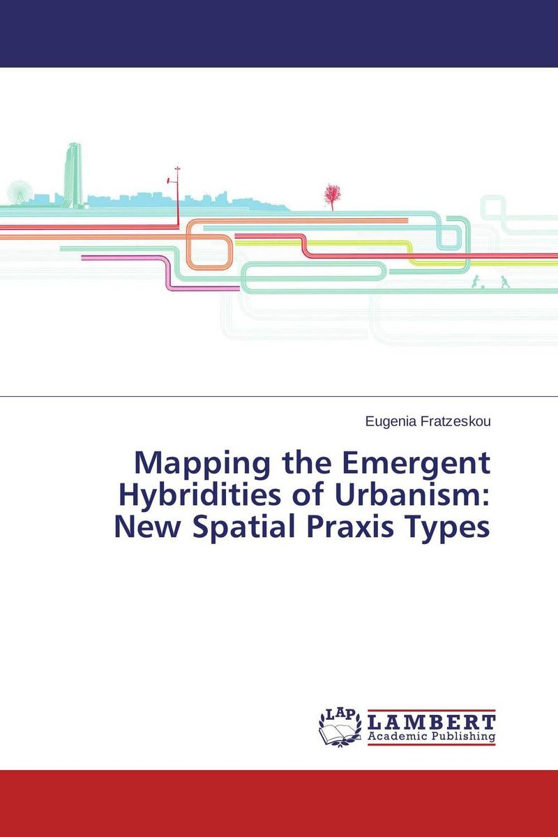 Mapping the Emergent Hybridities of Urbanism: New Spatial Praxis Types praxis ii middle school mathematics 5169 book online praxis teacher certification test prep