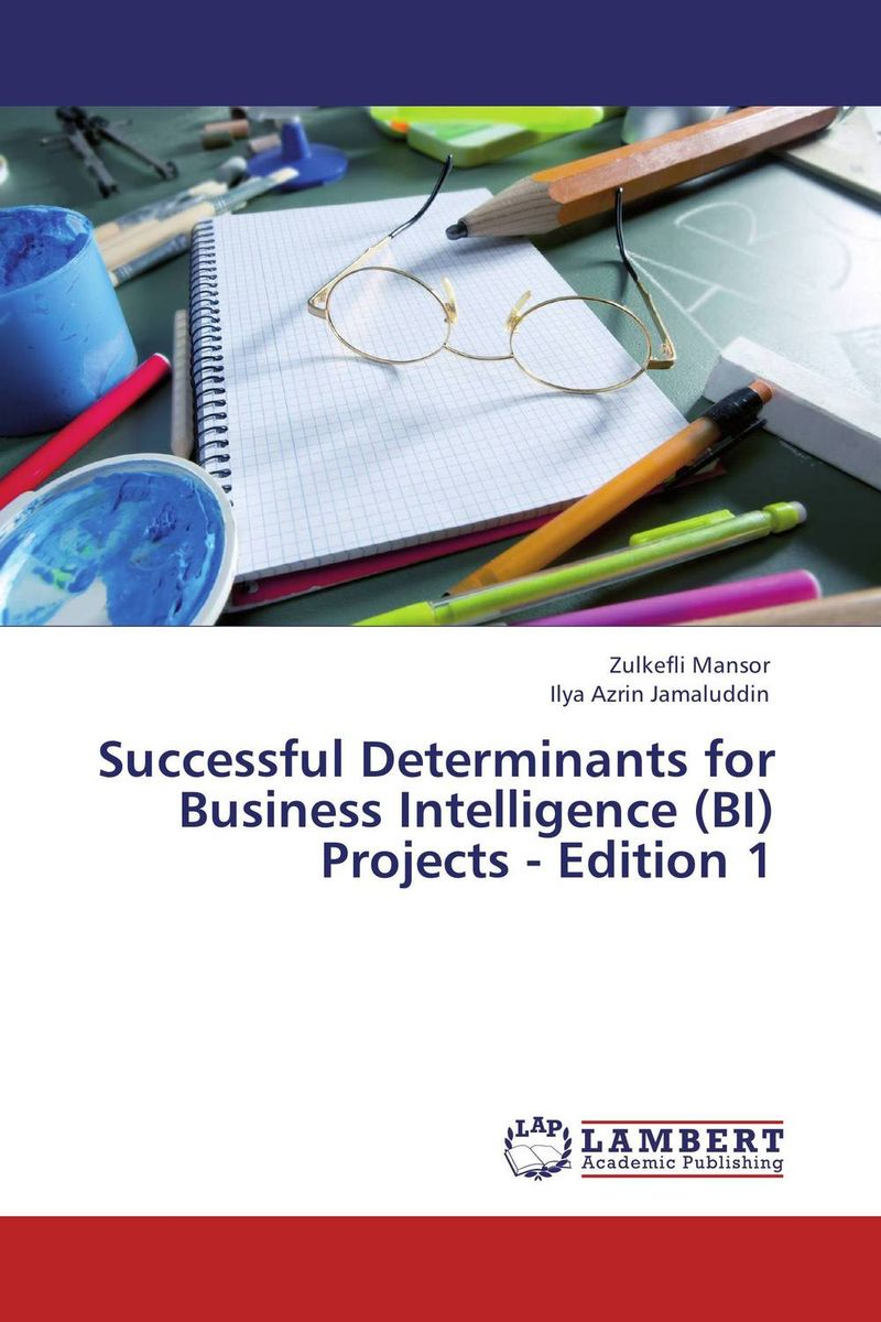Successful Determinants for Business Intelligence (BI) Projects - Edition 1 business intelligence and the cloud