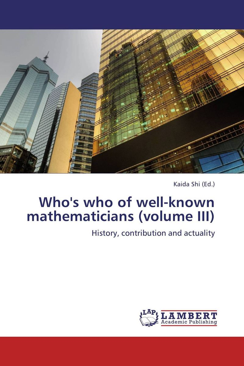 Who's who of well-known mathematicians (volume III) on the cherubum – the sacrifices of abel