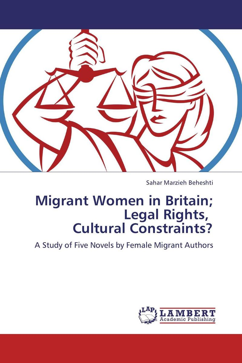Migrant Women in Britain;  Legal Rights,   Cultural Constraints? legal systems of the contemporary world monograph