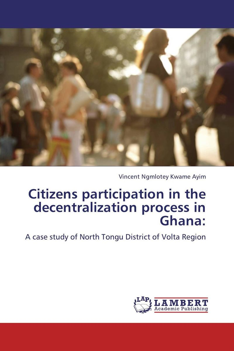 Citizens participation in the decentralization process in Ghana: