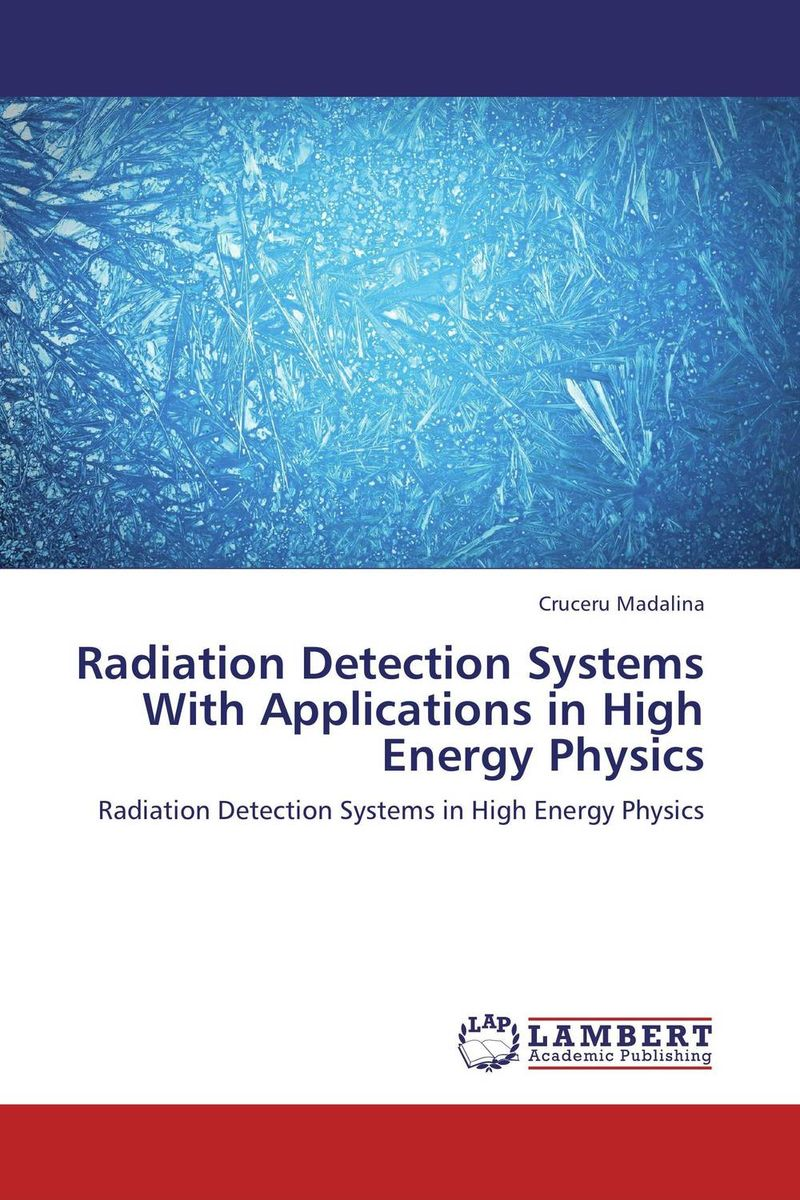 Radiation Detection Systems With Applications in High Energy Physics radiation detection