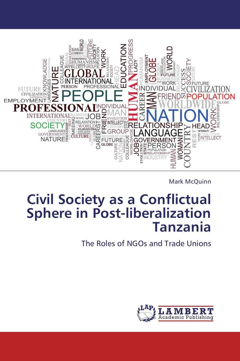 Civil Society as a Conflictual Sphere in Post-liberalization Tanzania the demands of liberty – civil society in france since the revolution