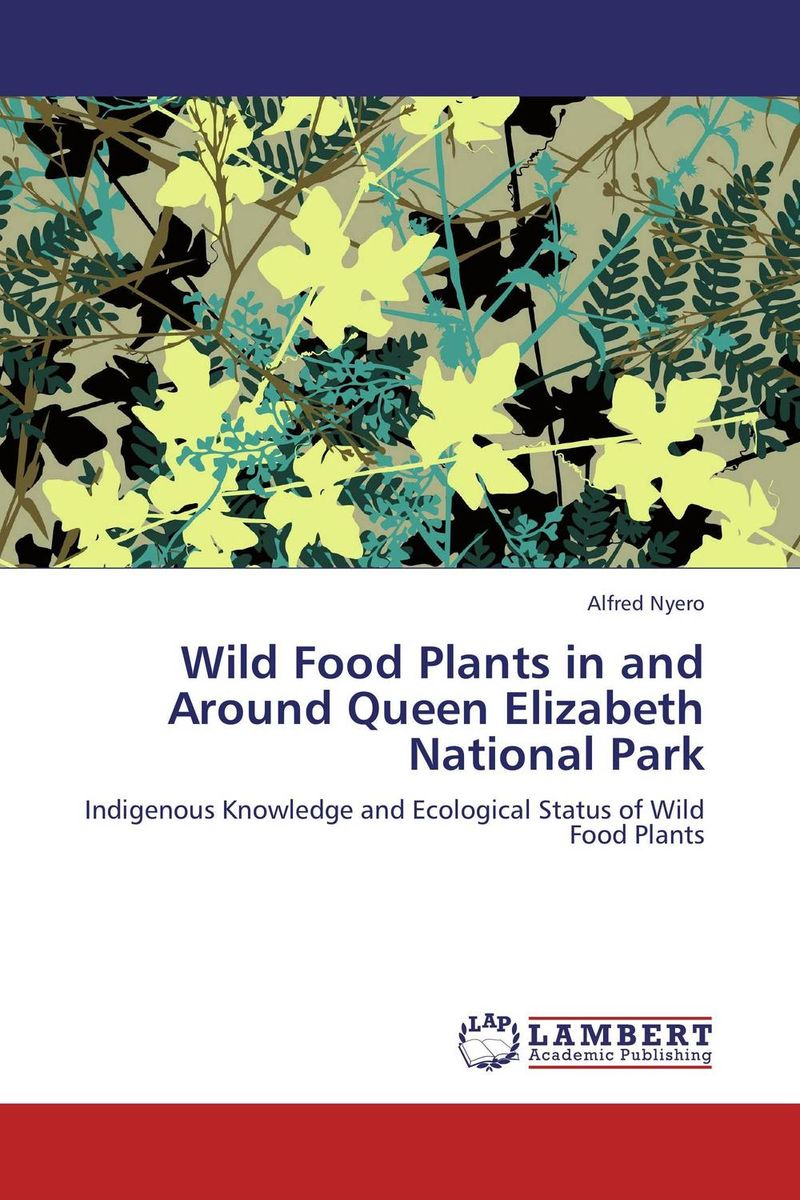 Wild Food Plants in and Around Queen Elizabeth National Park agatha daniel and charles olungah women s indigenous knowledge in household food security