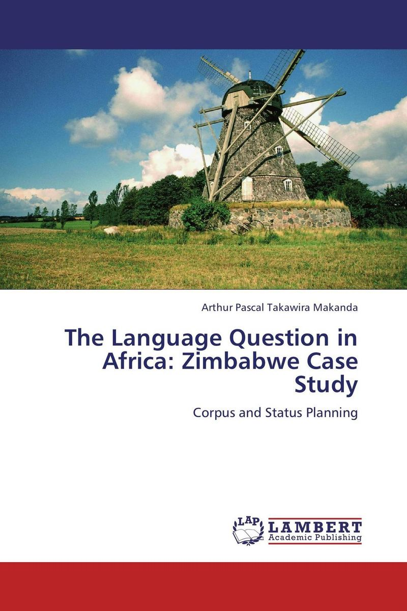 The Language Question in Africa: Zimbabwe Case Study the language question in africa zimbabwe case study