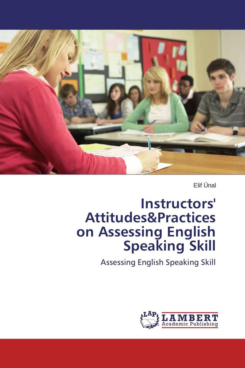 Instructors' Attitudes&Practices  on Assessing English Speaking Skill skill wars