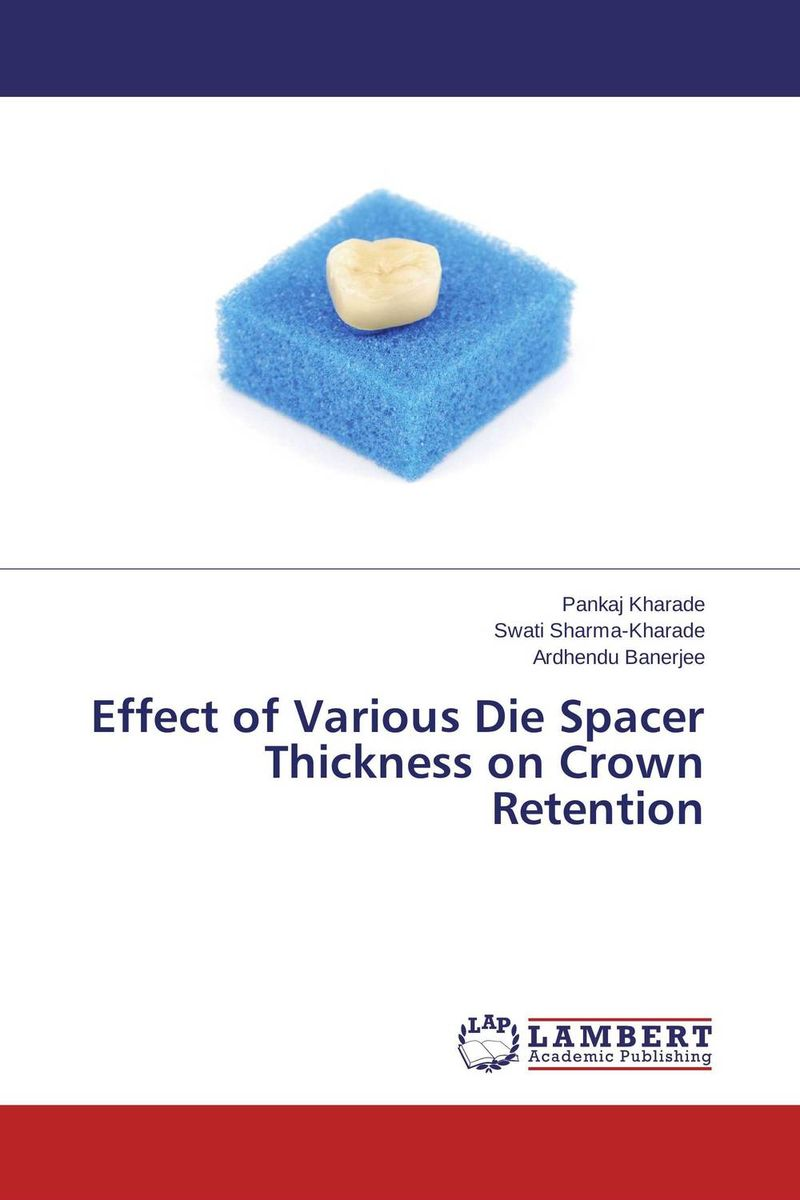 Effect of Various Die Spacer Thickness on Crown Retention surfactants effect on hardness of dental stone and investment material