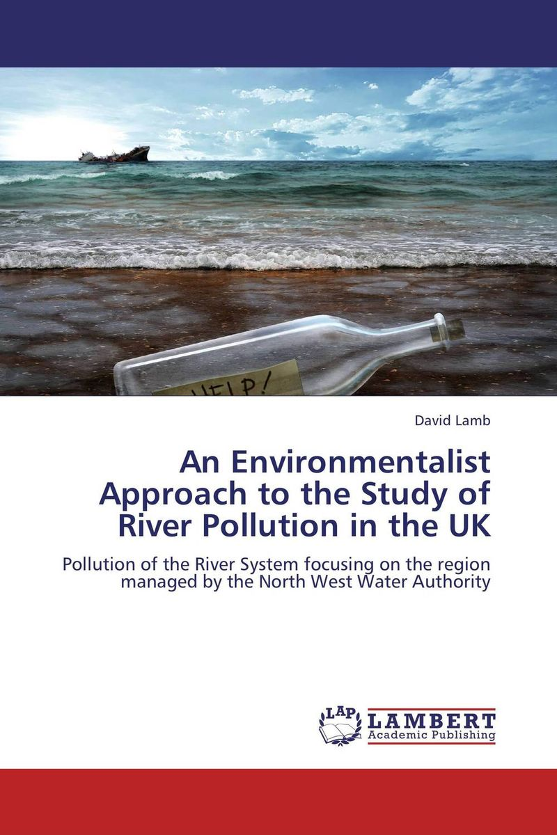 An Environmentalist Approach to the Study of River Pollution in the UK an introduction to environmental pollution