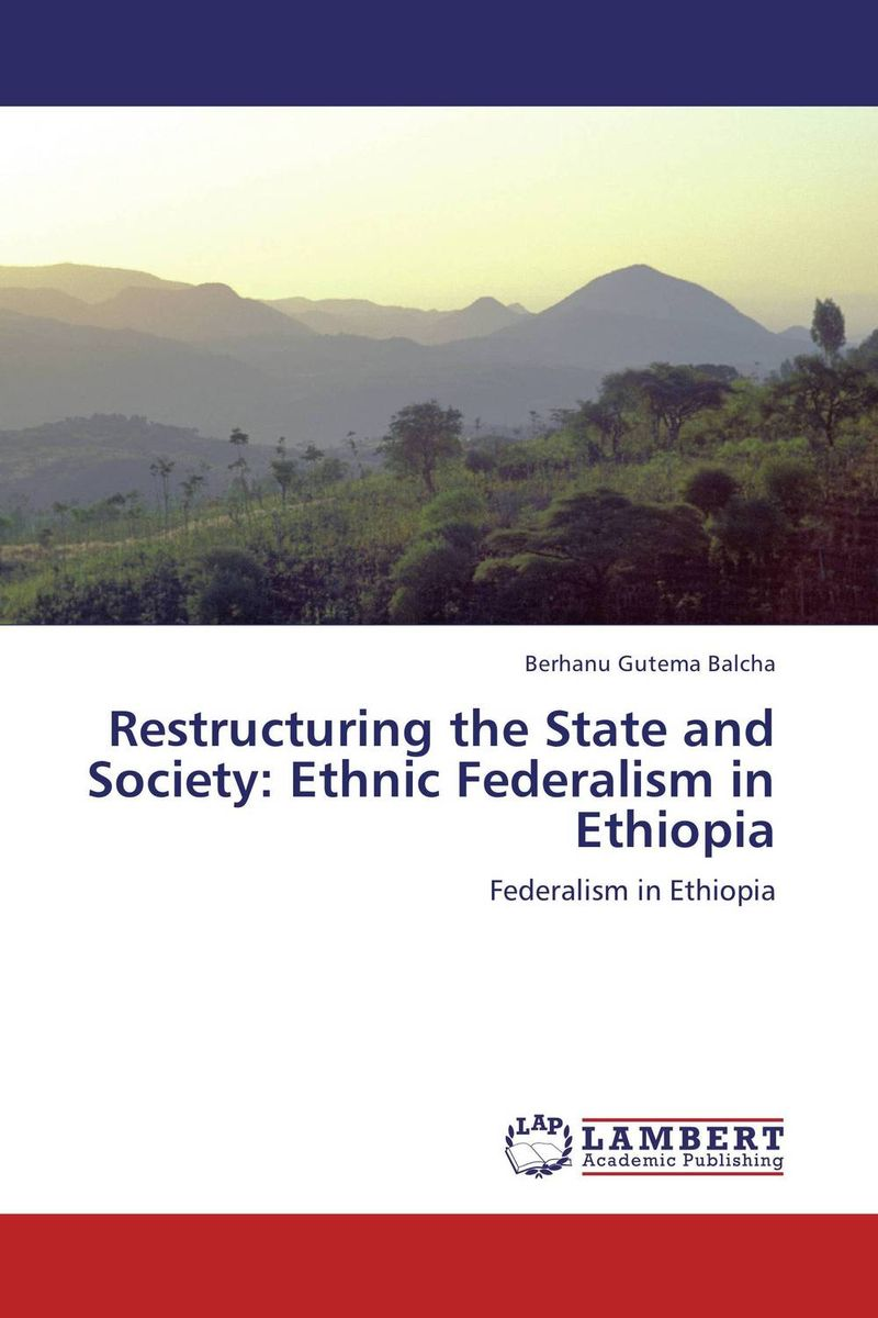 Restructuring the State and Society: Ethnic Federalism in Ethiopia the integration of ethnic kazakh oralmans into kazakh society