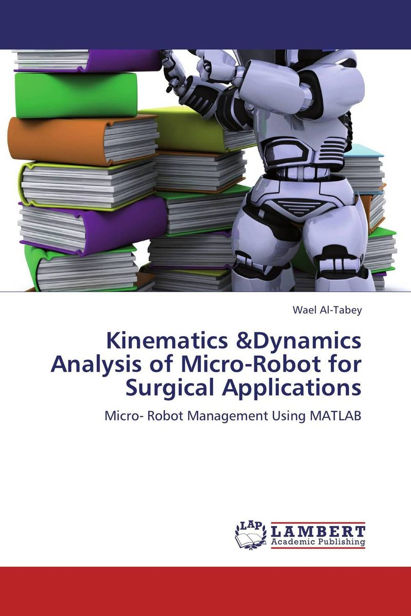 Kinematics &Dynamics Analysis of Micro-Robot for Surgical Applications mobile robot motion planning