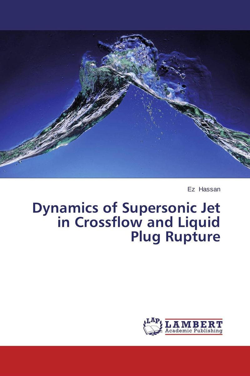 Dynamics of Supersonic Jet in Crossflow and Liquid Plug Rupture rasoul moradi and hamid lankarani impact dynamics of mechanical systems and structures