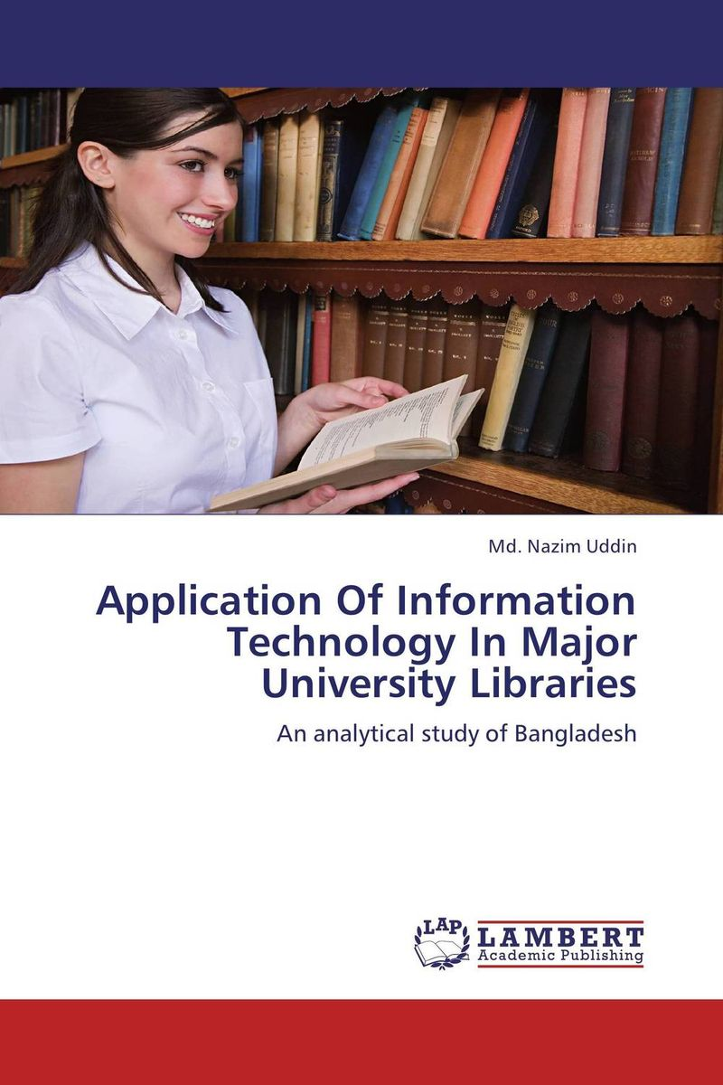 Application Of Information Technology In Major University Libraries md mukhlesur rahman technology in library operations and services