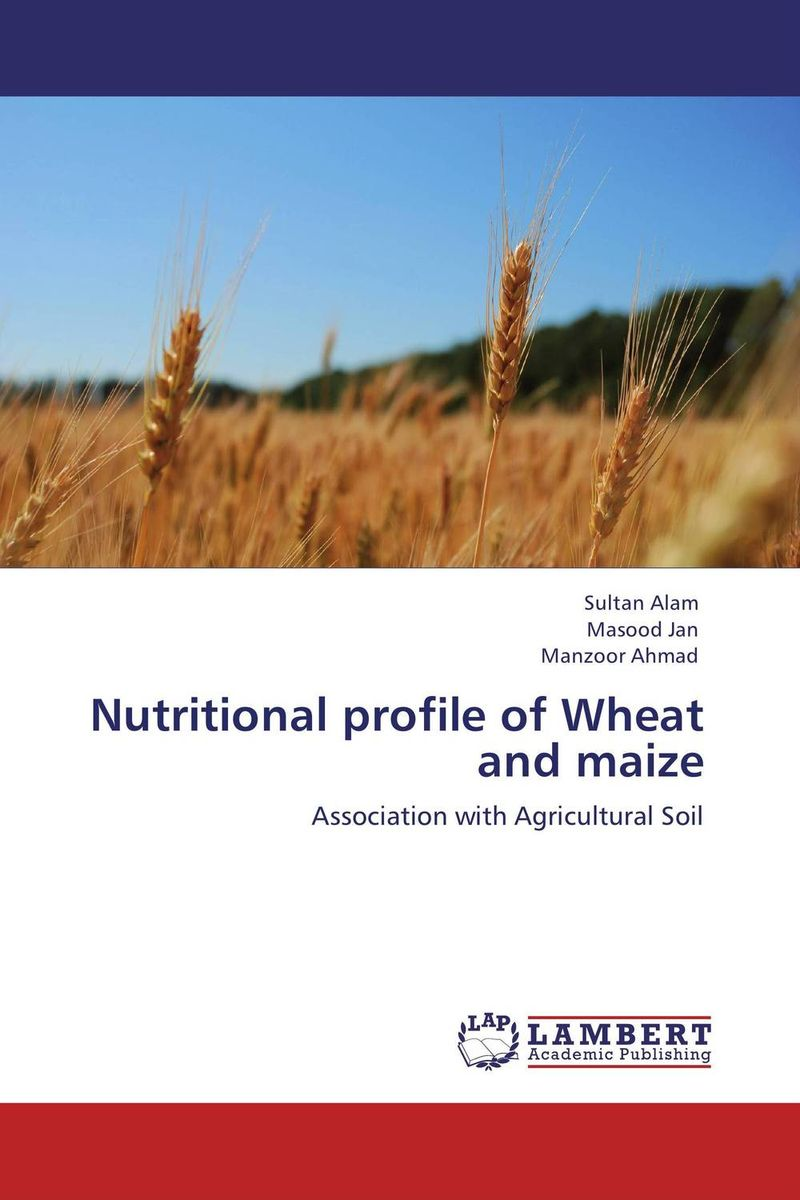 Nutritional profile of Wheat and maize purnima sareen sundeep kumar and rakesh singh molecular and pathological characterization of slow rusting in wheat