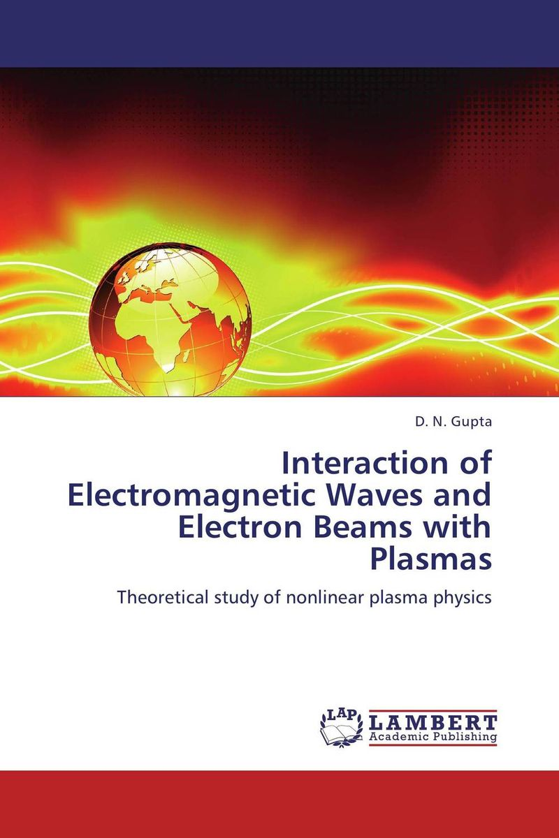 Interaction of Electromagnetic Waves and Electron Beams with Plasmas amol holkundkar numerical simulation of interaction of short pulse lasers with plasma