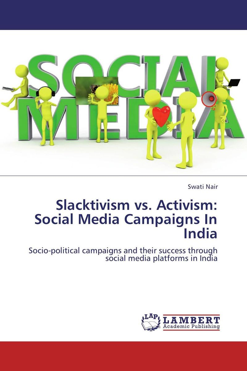 Slacktivism vs. Activism: Social Media Campaigns In India is for activism dissent resistance and rebellion in a digital culture