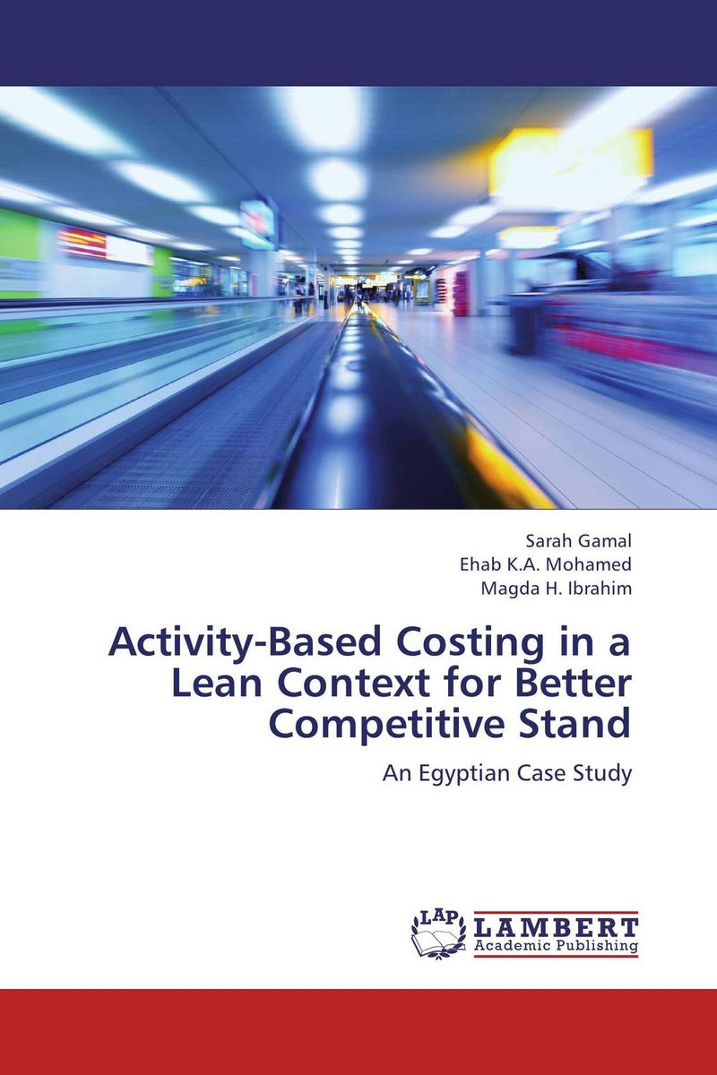 Activity-Based Costing in a Lean Context for Better Competitive Stand john earley the lean book of lean a concise guide to lean management for life and business