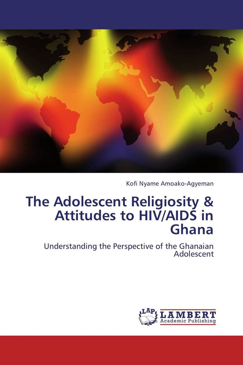 The Adolescent Religiosity & Attitudes to HIV/AIDS in Ghana an overview on hiv aids