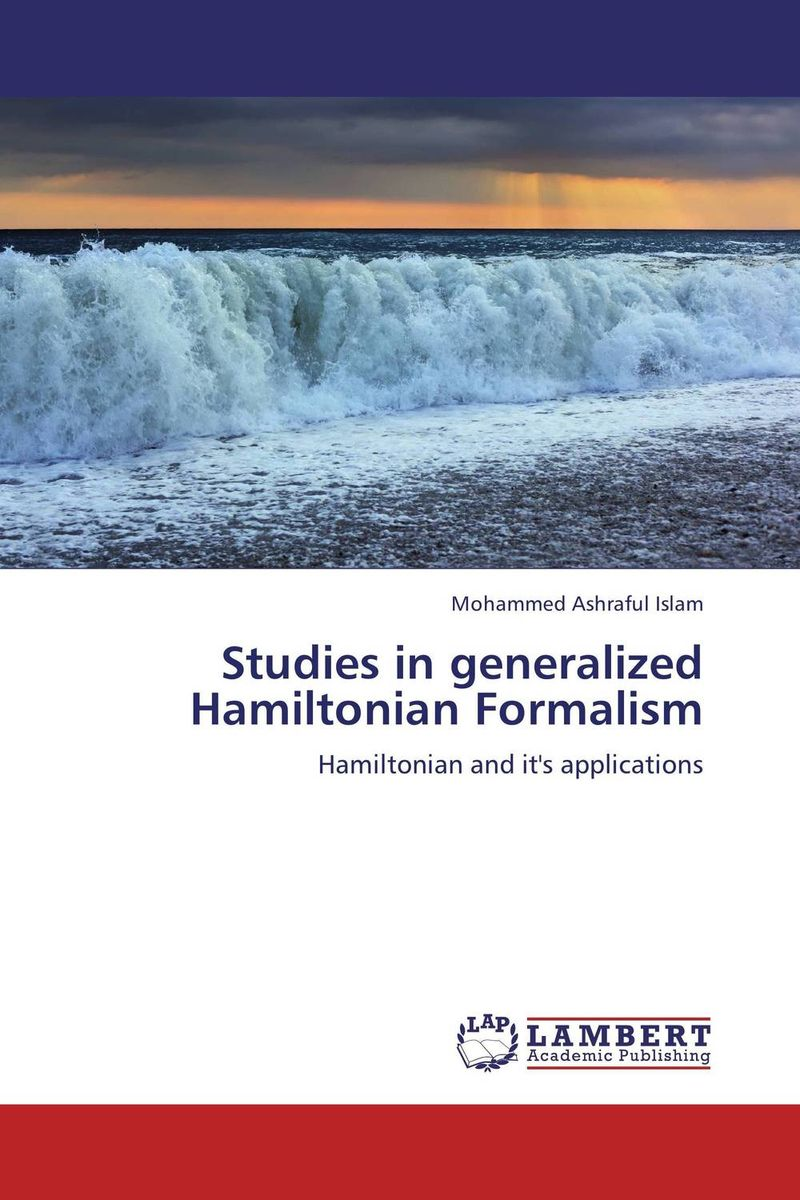 Studies in generalized Hamiltonian Formalism quantum field theory and the standard model