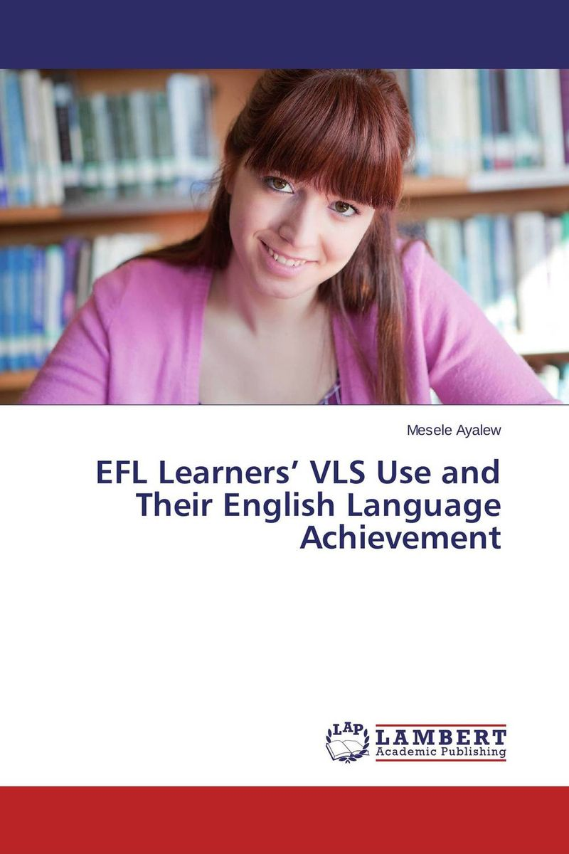 EFL Learners' VLS Use and Their English Language Achievement купить
