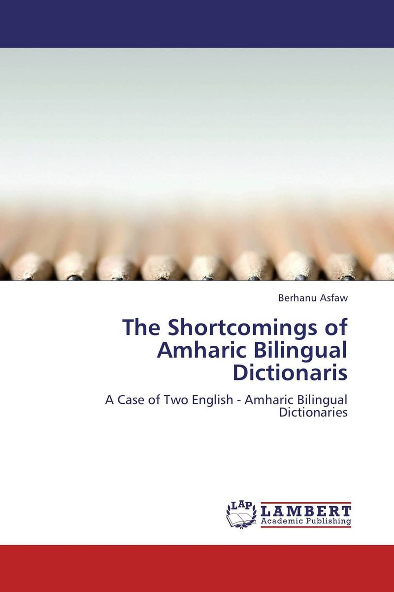 The Shortcomings of Amharic Bilingual Dictionaris