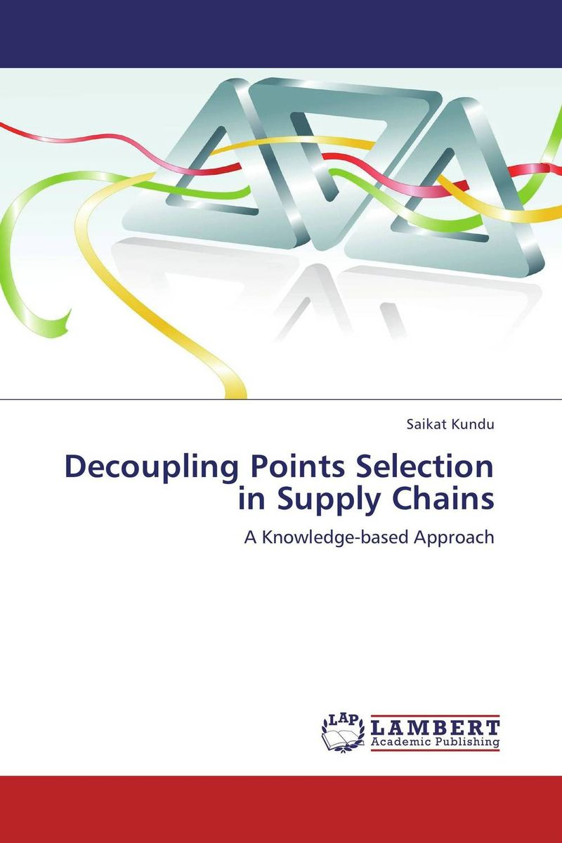 Decoupling Points Selection in Supply Chains charles chase w bricks matter the role of supply chains in building market driven differentiation