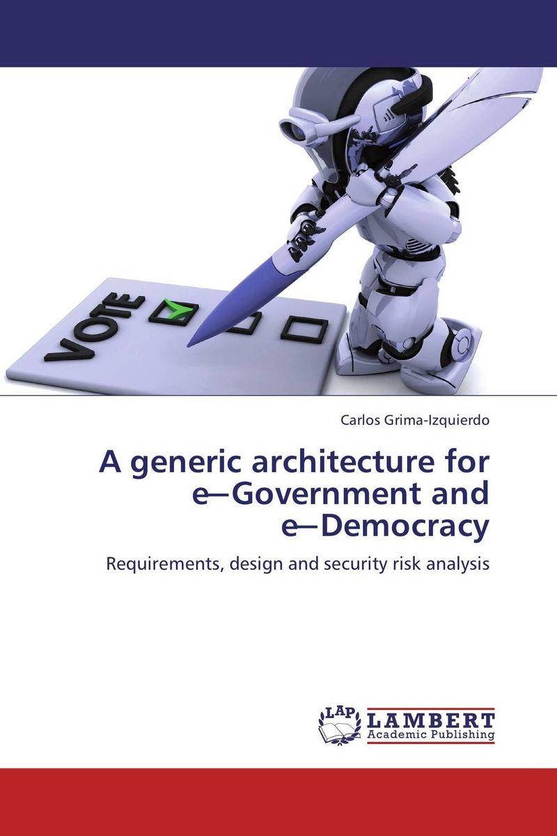 A generic architecture for e-Government and e-Democracy democracy in america nce