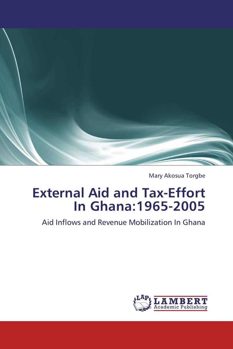 External Aid and Tax-Effort In Ghana:1965-2005 augustine wilson boateng improving tax revenue collection in ghana