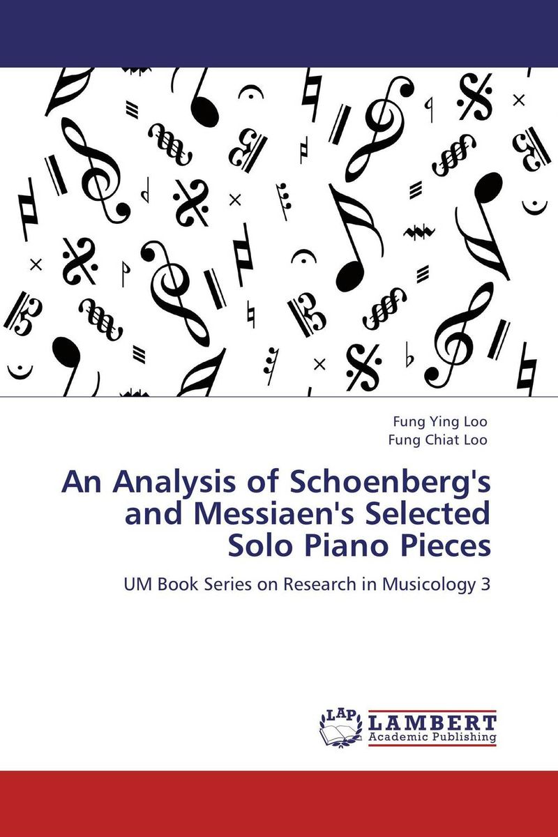 An Analysis of Schoenberg's and Messiaen's Selected Solo Piano Pieces