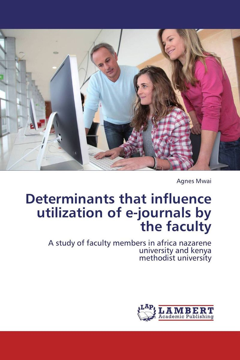 Determinants that influence utilization of e-journals by the faculty use of e journals