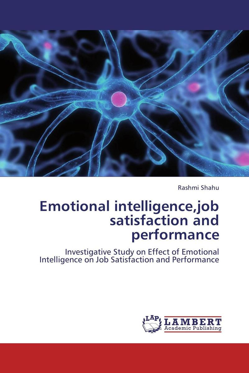 Emotional intelligence,job satisfaction and performance helina befekadu the nature and effect of emotional violence