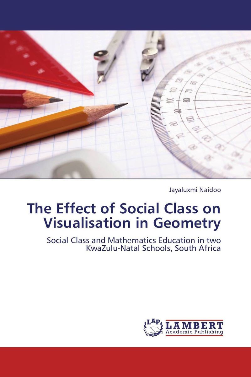 The Effect of Social Class on Visualisation in Geometry the effect of social class on visualisation in geometry