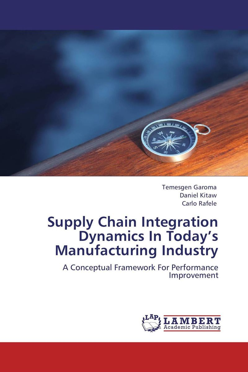 Supply Chain Integration Dynamics In Today's Manufacturing Industry