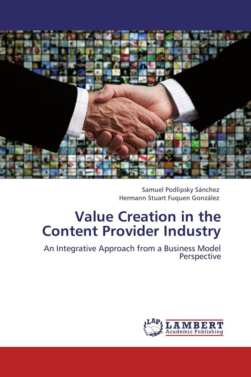 Value Creation in the Content Provider Industry eric lowitt the future of value how sustainability creates value through competitive differentiation