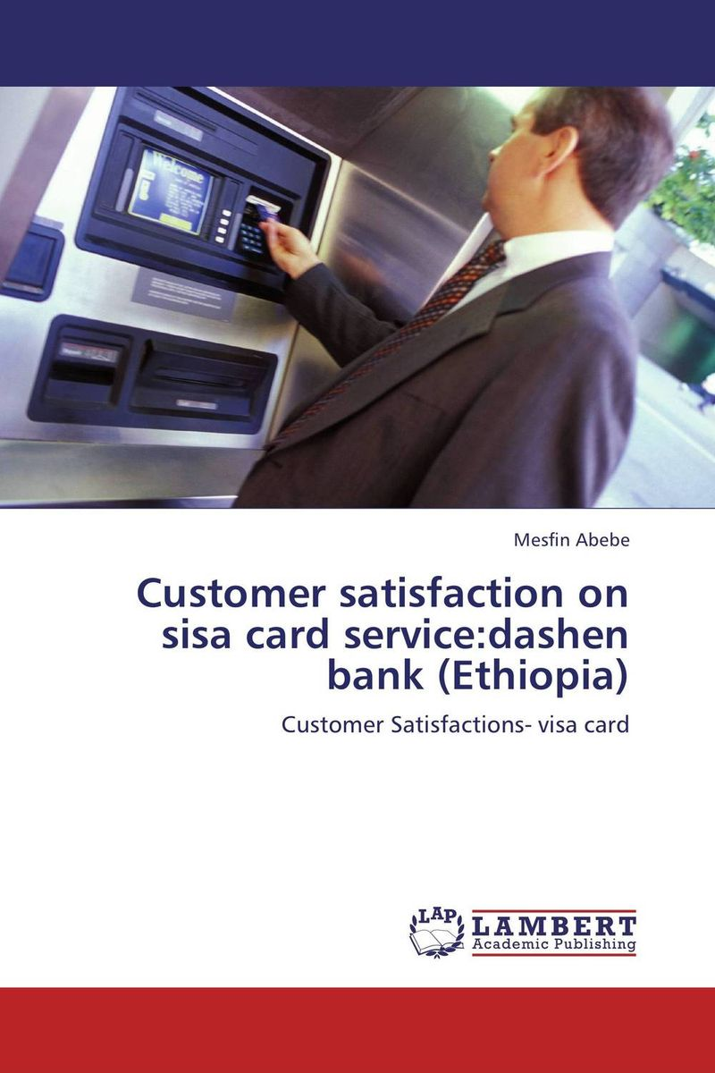 Customer satisfaction on sisa card service:dashen bank (Ethiopia) customer satisfaction with service quality