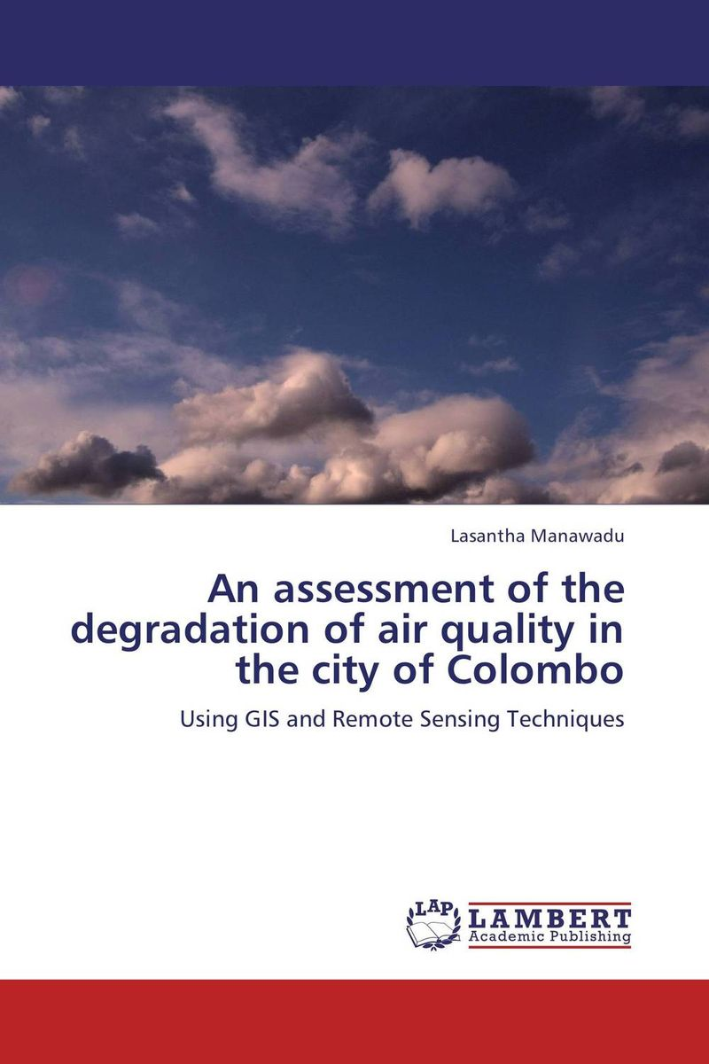An assessment of the degradation of air quality in the city of Colombo rajarshi dasgupta assessment of land degradation and its restoration in jharia coalfield