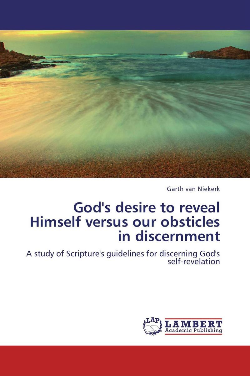 God's desire to reveal Himself versus our obsticles in discernment