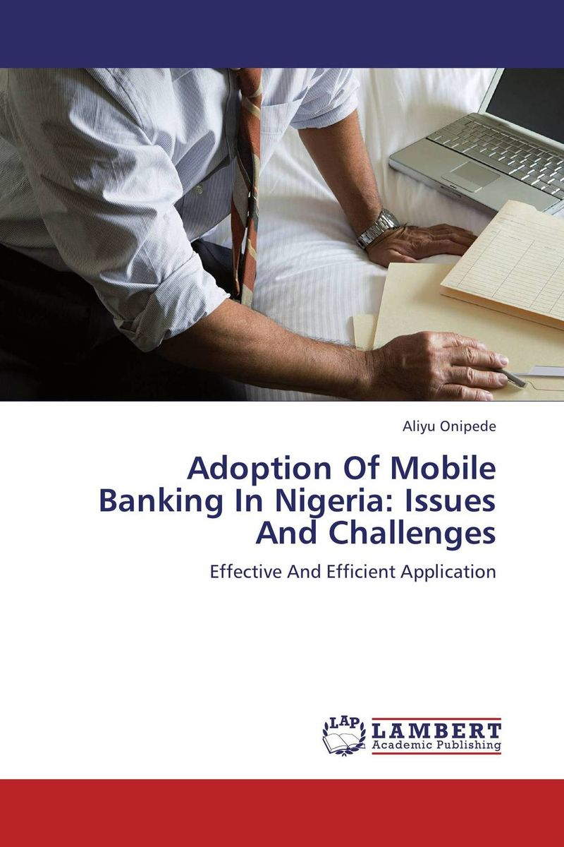 Adoption Of Mobile Banking In Nigeria: Issues And Challenges отсутствует risk management foundations for a changing financial world